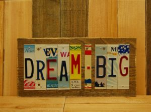 DREAM BIG License Plate Sign